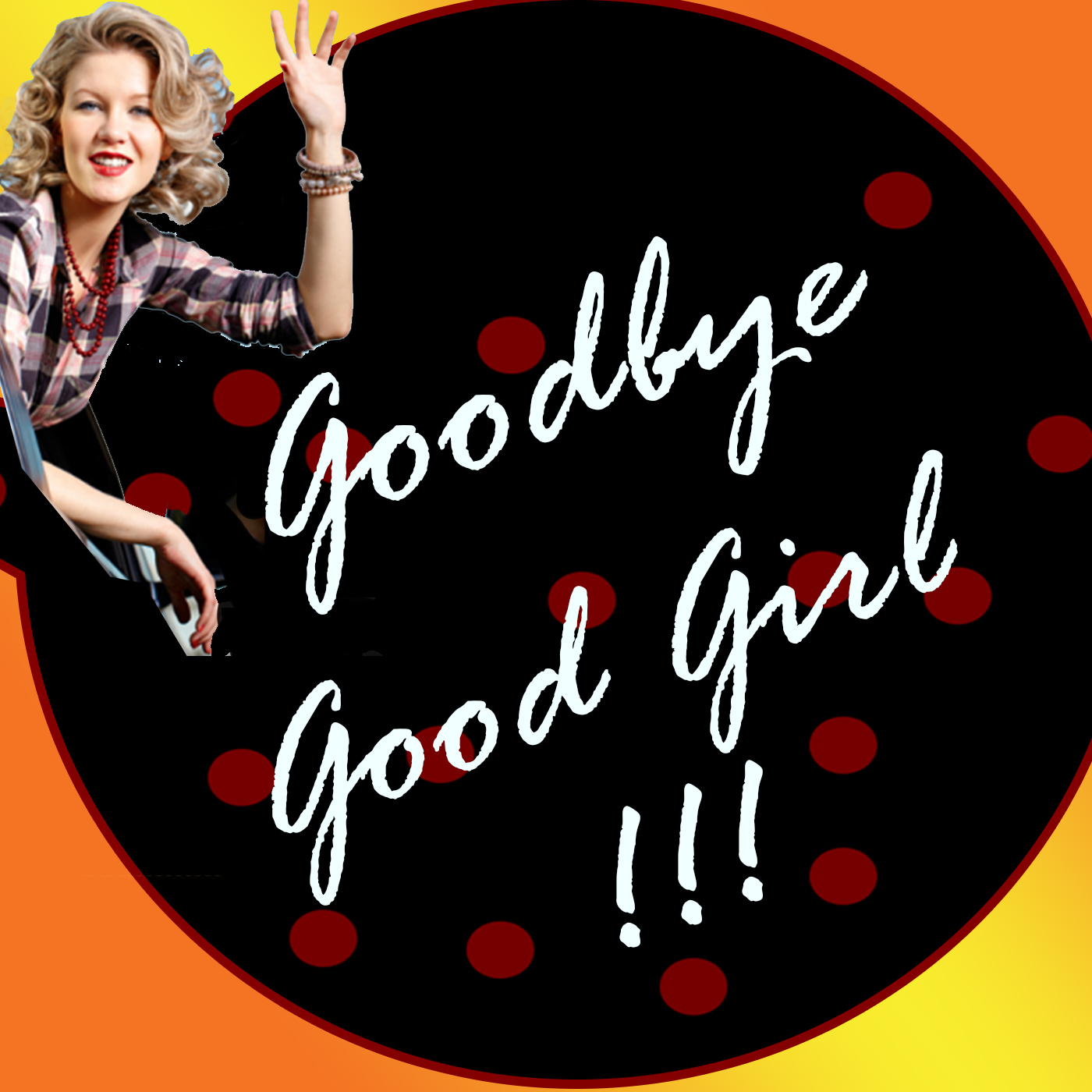 Goodbye, Good Girl! show art