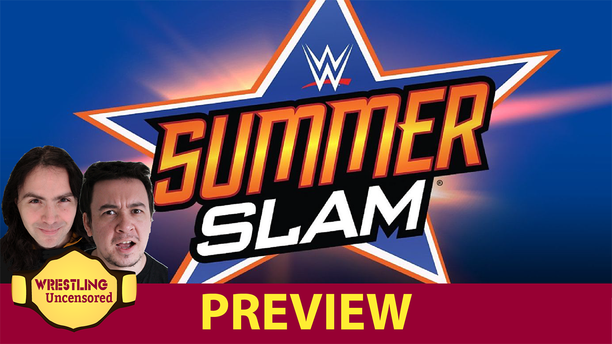 Wrestling Uncensored EP. 505: WWE Summerslam preview