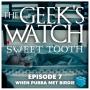 """Artwork for The Geeks' Watch 236: Sweet Tooth Ep 7 """"When Pubba Met Birdie"""""""