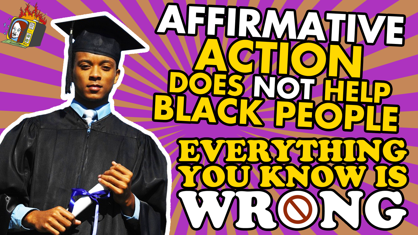 Affirmative Action Does NOT Help Black People - EVERYTHING YOU KNOW IS WRONG