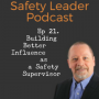 Artwork for Ep 21 - How to Build Better Influence as a Safety Supervisor