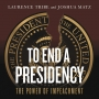 Artwork for To End a Presidency, by Lawrence Tribe