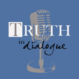 Truth in Dialogue Podcast