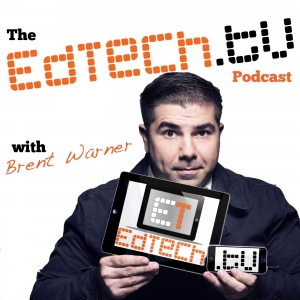 The EdTechTV Podcast: Education | Technology | EdTech with Brent Warner