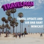 Artwork for TRAVEL UPDATE AND AIR BNB RANT MINICAST