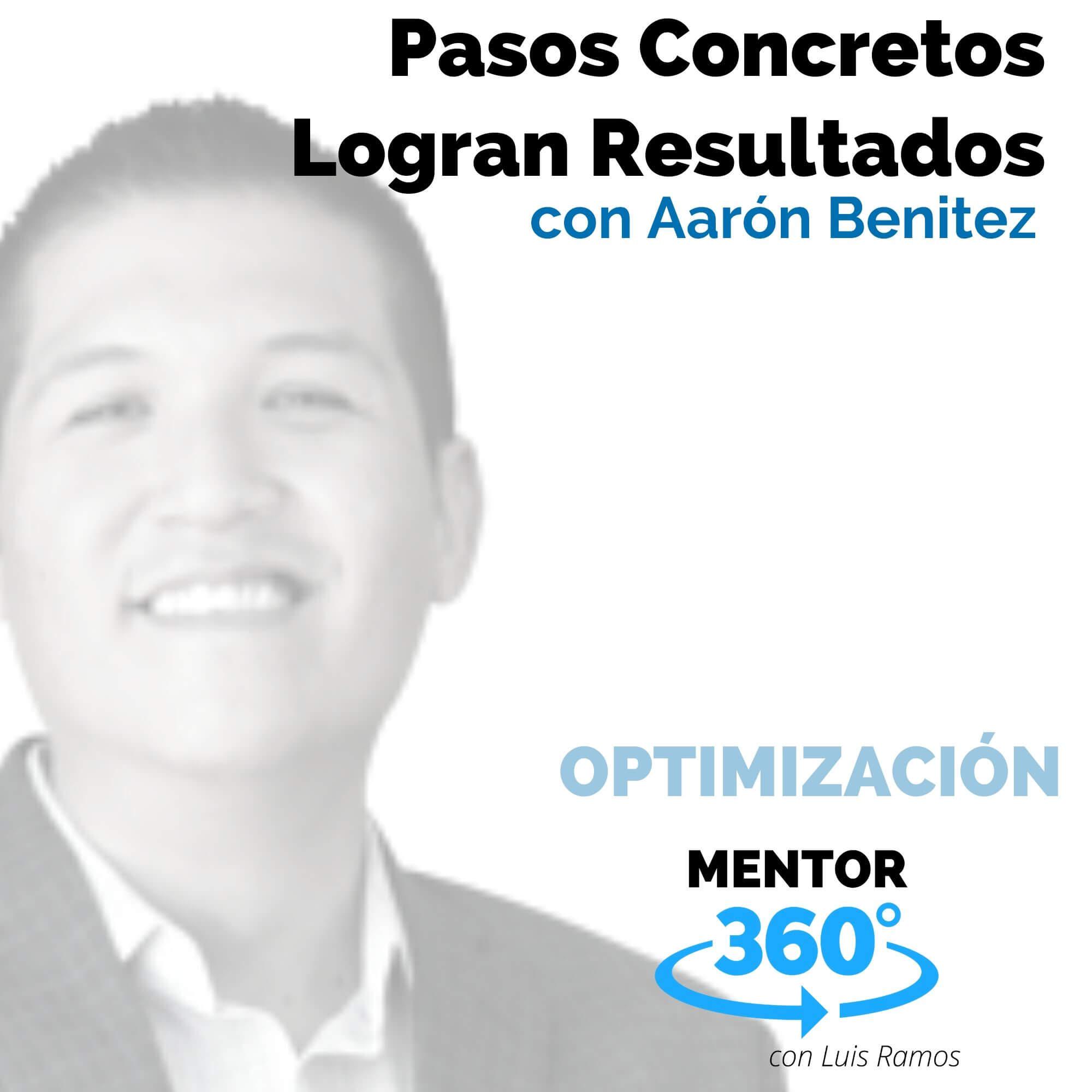 Pasos Concretos Logran Resultados, con Aarón Benítez - MENTOR360