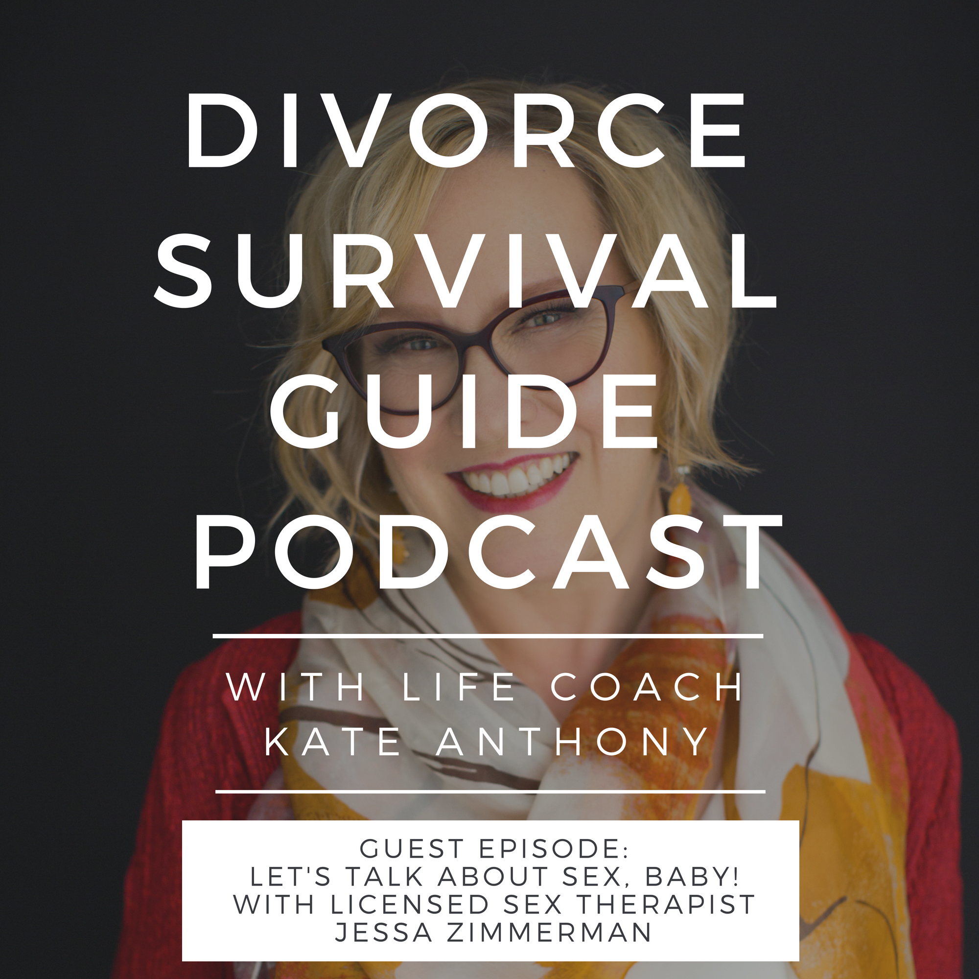 The Divorce Survival Guide Podcast - Let's Talk About Sex, Baby!