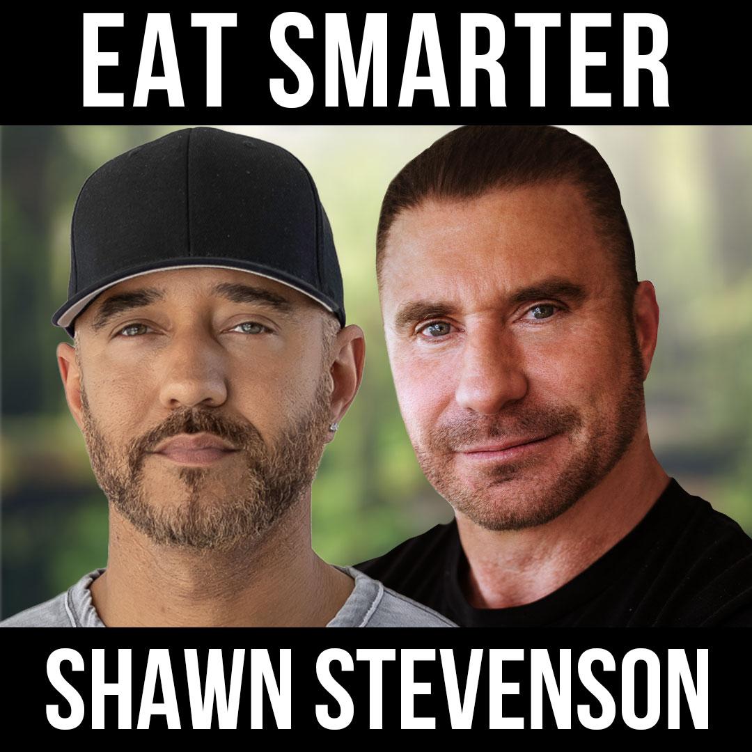 Eat Smarter w/ Shawn Stevenson