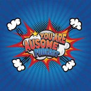 You Are Ausome Podcast!