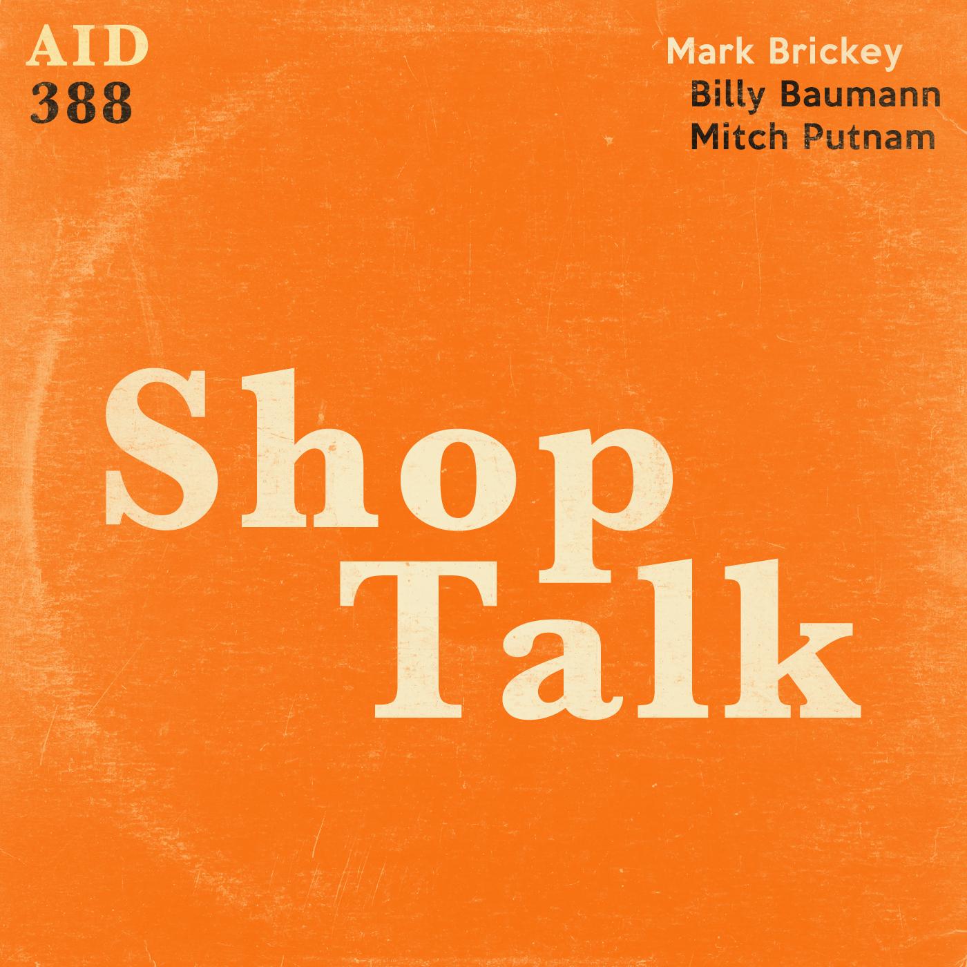 Episode 388 - Shop Talk with Billy Baumann and Mitch Putnam