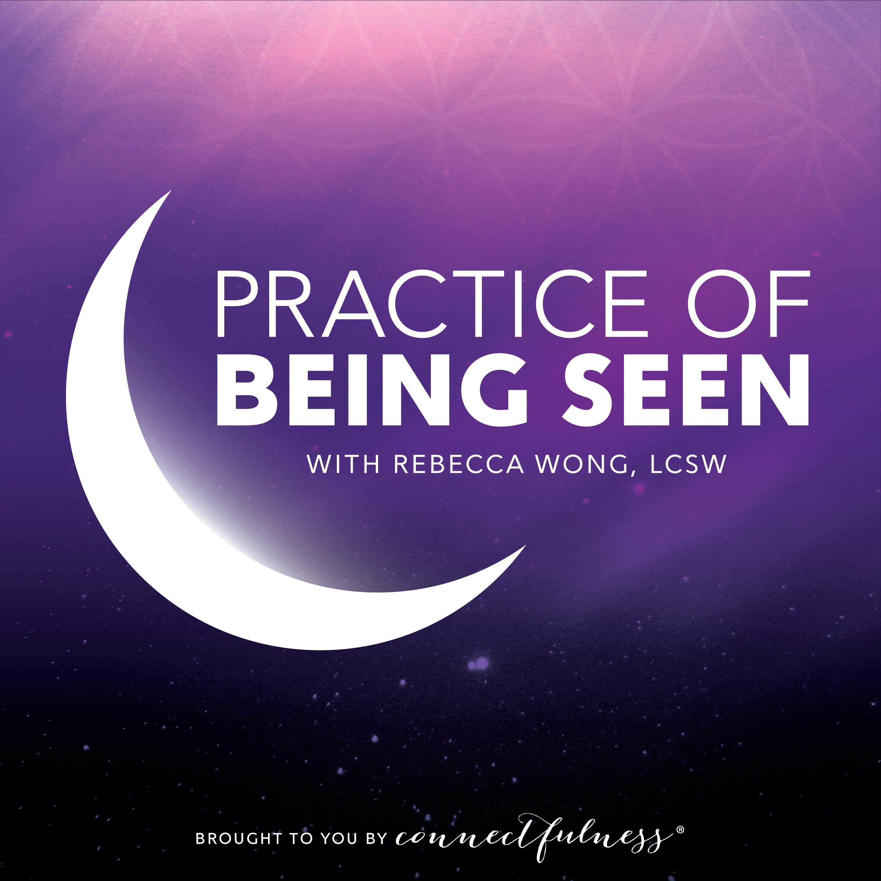 Practice of Being Seen