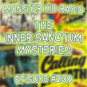Monster Kid Radio #239 - The Inner Sanctum Mysteries with Paul McComas