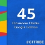 Artwork for Classroom Hacks: Google Edition - GTT045