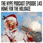 Artwork for The Hype Podcast episode 143 Home for the Holidaze