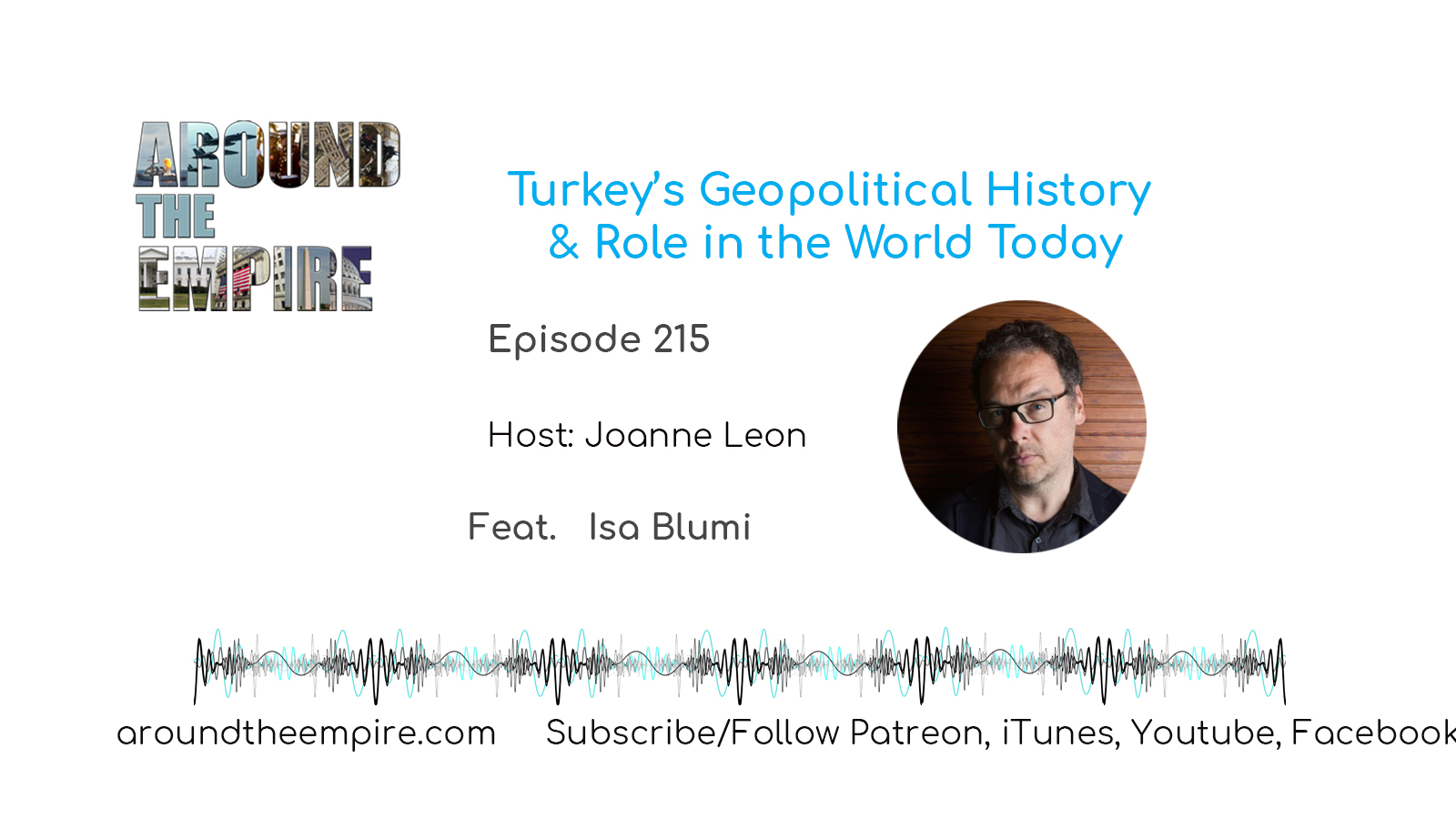 Ep 215 Turkey's Geopolitical History & Role in the World Today feat Isa Blumi