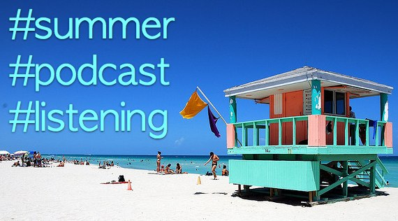 great podcasts for summer listening