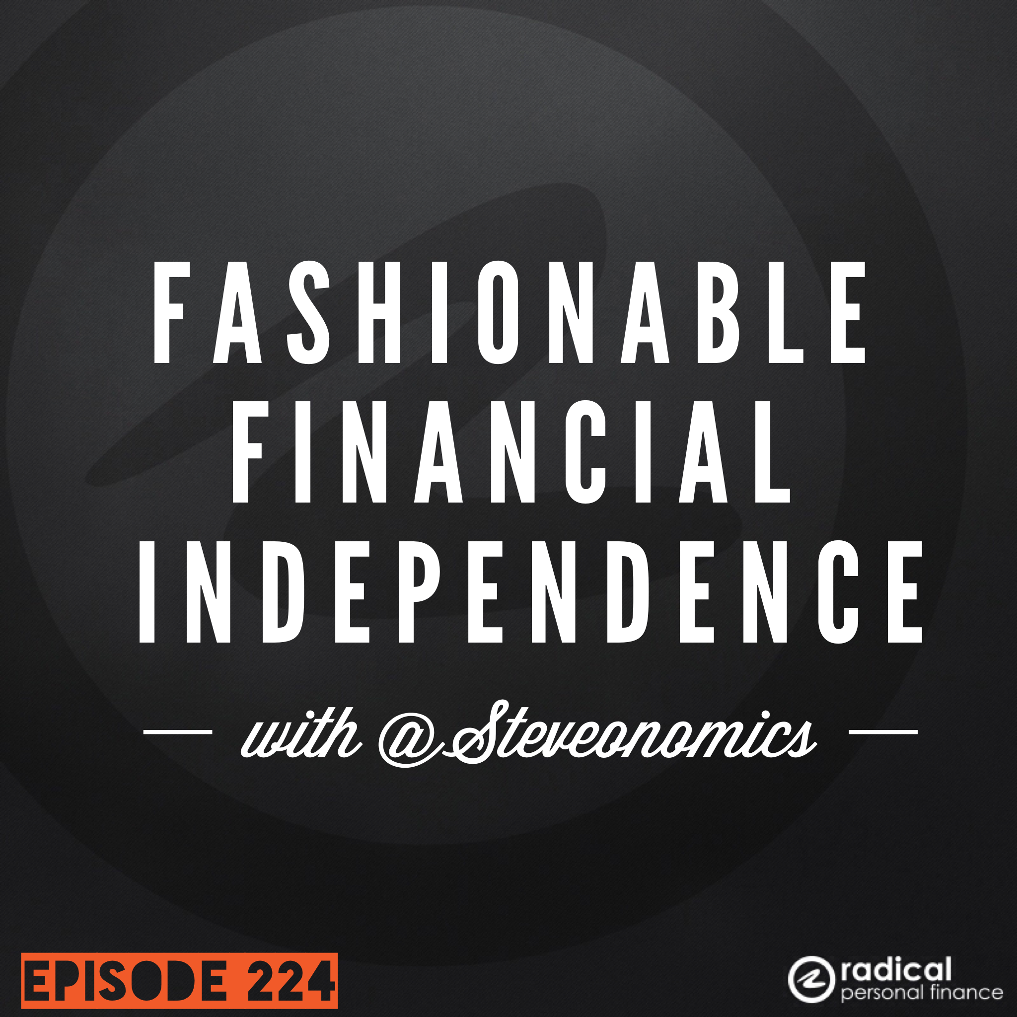 224-Frugal Tips for Fashionable Financial Independence: Interview with Steve from Steveonomics.com