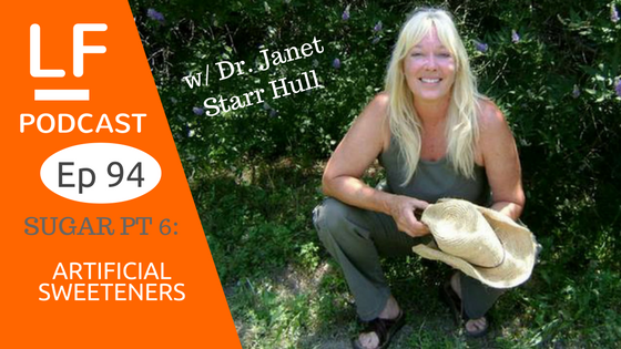 94 Sugar pt 6: Artificial Sweeteners w/ Dr. Janet Hull
