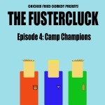 The Fustercluck Ep 4: Camp Champion