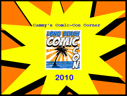 Cammy's Comic-Con Corner - Long Beach 2010 (Part 1)