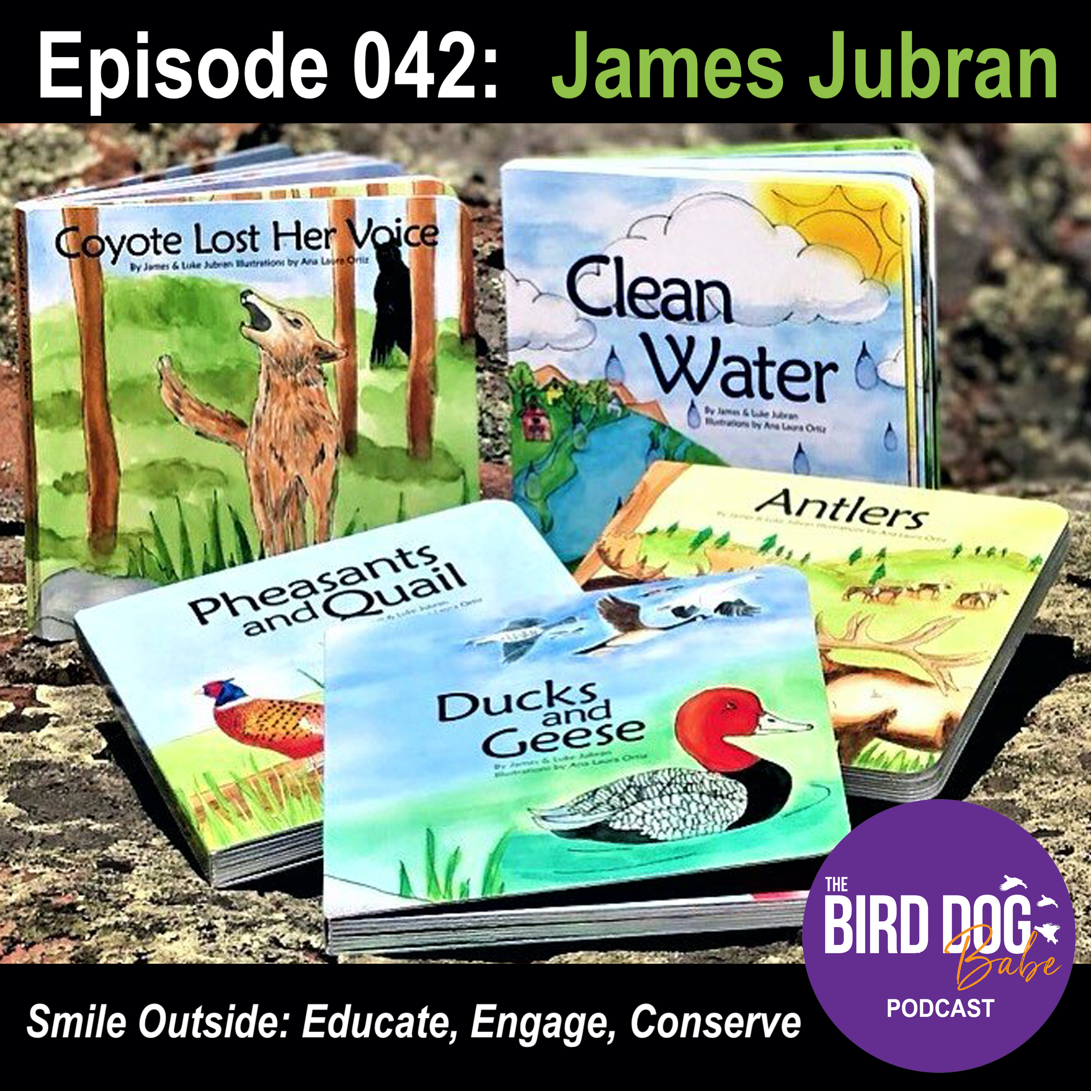 Episode 042: Smile Outside: Educate, Engage, Conserve w/ James Jubran