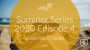 Artwork for Summer Series 2020 Episode 4
