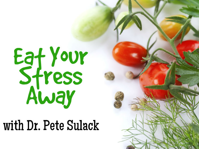 """Eat Your Stress Away"" with Dr. Pete Sulack"