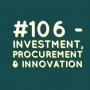 Artwork for #106 - Investment, Procurement & Innovation