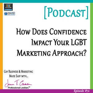 Personal Branding for the LGBTQ Professional - #72: How Does Confidence Impact Your LGBT Marketing Approach? [Podcast]