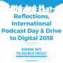 Artwork for Reflections, International Podcast Day & Drive to Digital 2018