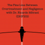 Artwork for The Fine Line Between Overtreatment and Negligence with Dr. Ricardo Mitrani (DHP201)