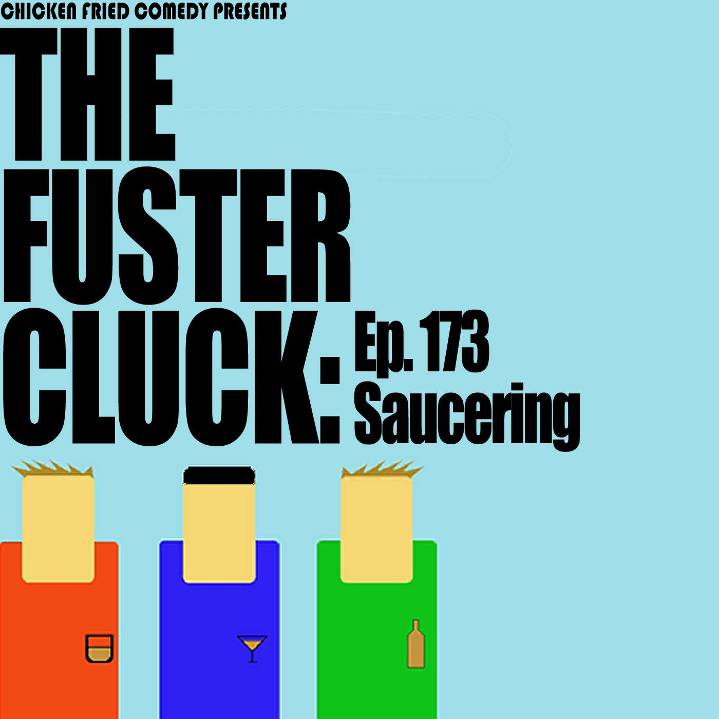 The Fustercluck Ep 173: Saucering