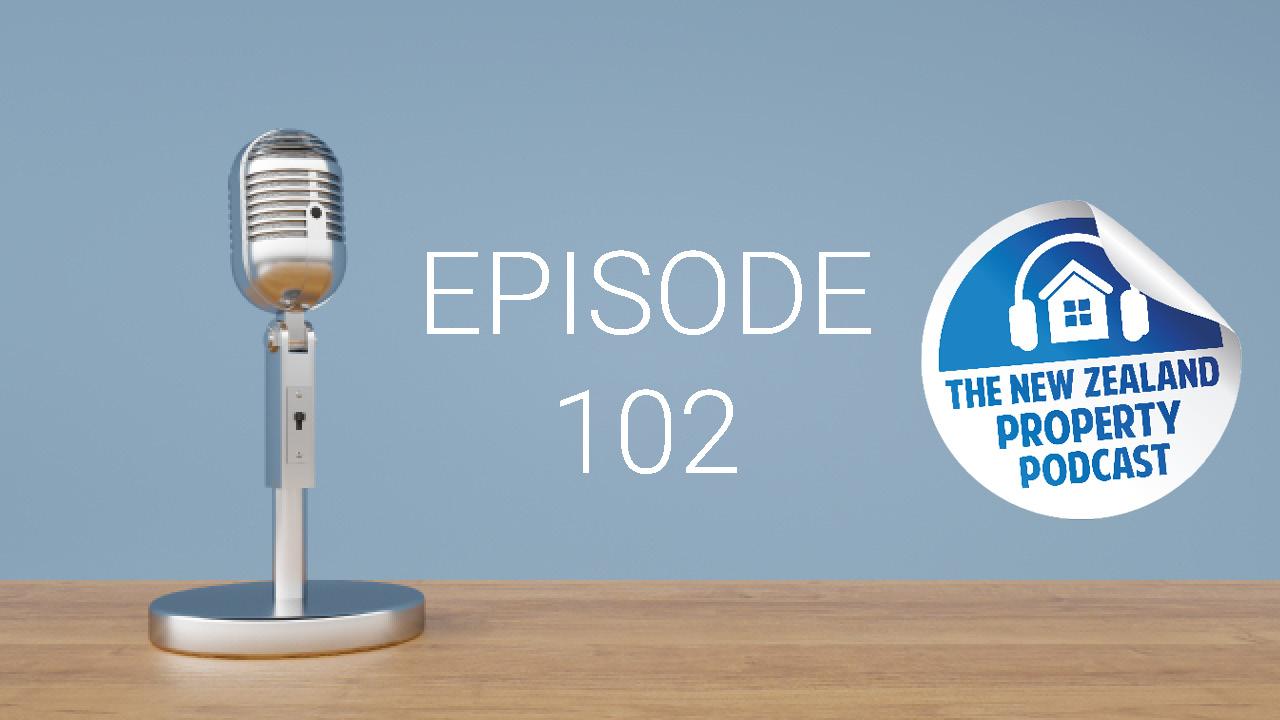 New Zealand Property Podcast Episode 102