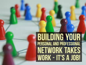 Building your personal and professional network takes work - it's a job! - EP 58