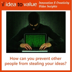 Creativity and Innovation: How can you prevent other people stealing your ideas?