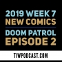 Artwork for 2019 Week 8 New Comics and Doom Patrol Episode 2