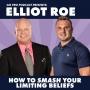 Artwork for Elliot Roe: Smashing Your Limiting Beliefs