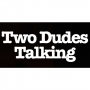 Artwork for Two Dudes Talking - Episode 16