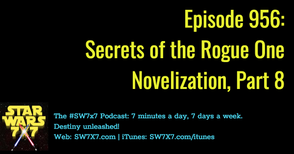 956: Secrets of the Rogue One Novelization, Part 8