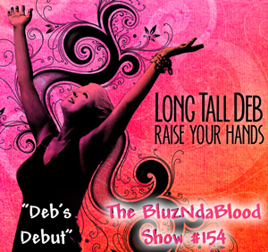 The BluzNdaBlood Show #154, Deb's Debut!