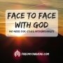 Artwork for Face to Face with God: No Need For Other Intermediaries