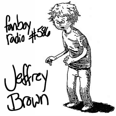 Fanboy Radio #586 - Jeffrey Brown LIVE