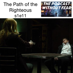 s1e11 The Path of the Righteous - Podcast Without Fear: The Daredevil Podcast