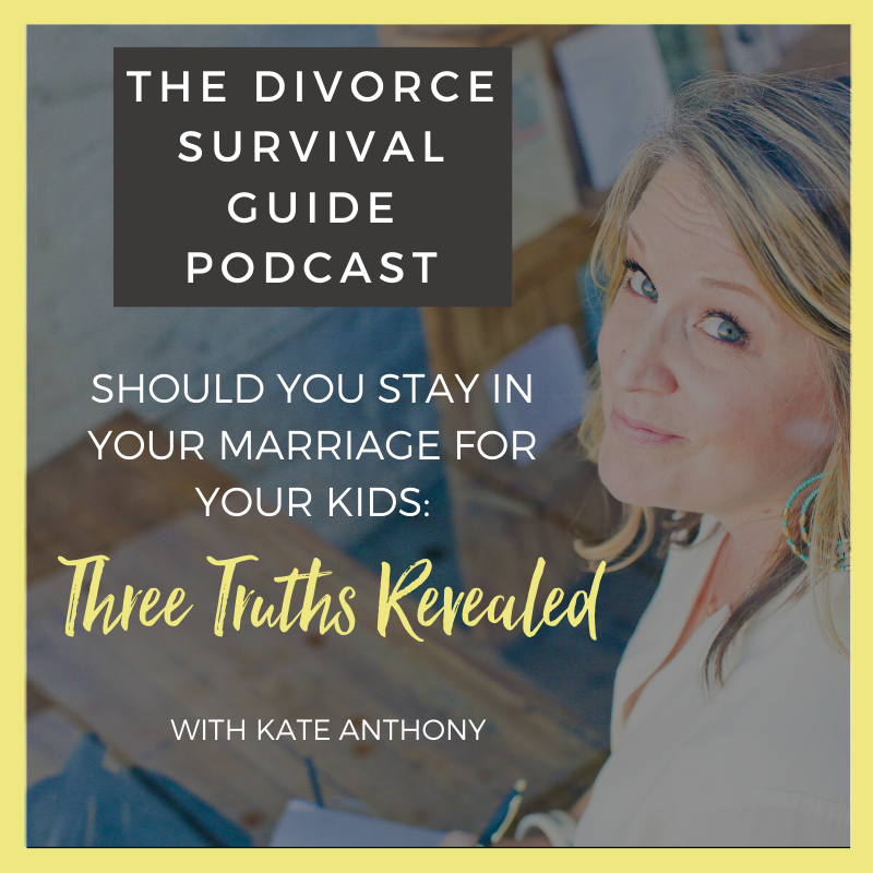 The Divorce Survival Guide Podcast - Should You Stay In Your Marriage For Your Kids: Three Truths Revealed