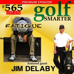 565 Premium: If Fatigue is Impacting Your Round, It Could Be Your Nutrition! with Jim Delaby