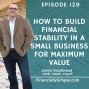 Artwork for How to Build Financial Stability in a Small Business for Maximum Value