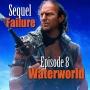 Artwork for Sequel Failure Episode 8 - Waterworld