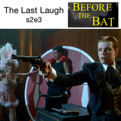s2e3 The Last Laugh - Before the Bat: The Gotham Podcast