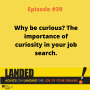 Artwork for Why Be Curious? The Importance of Curiosity In Your Job Search