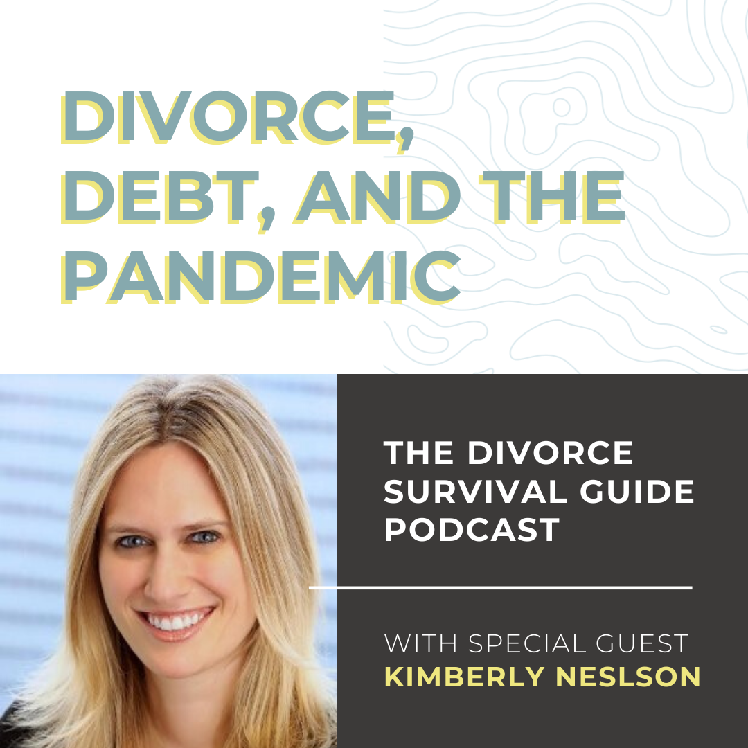 The Divorce Survival Guide Podcast - Divorce, Debt, and the Pandemic with Kimberly Nelson